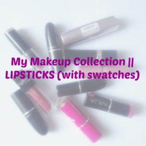 My Makeup Collection || LIPSTICKS (with swatches)