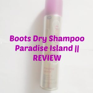 Boots Dry Shampoo Paradise Island || REVIEW