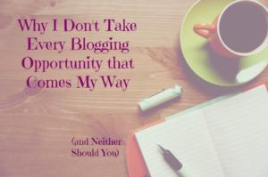 Why I don't take every blogging opportunity that comes my way
