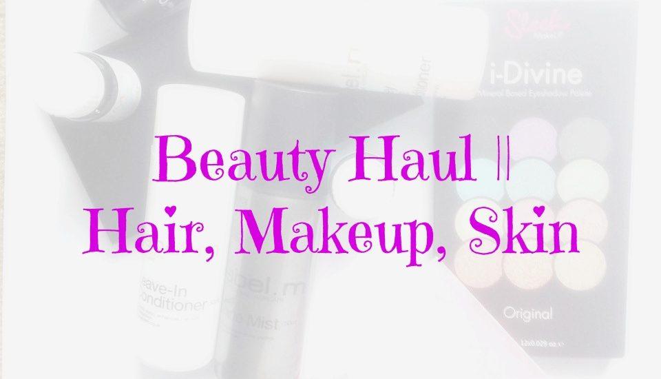 Beauty Haul    Hair, Makeup, Skin